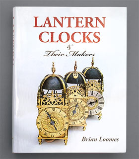 LANTERN CLOCKS & Their Makers (Brian Loomes)